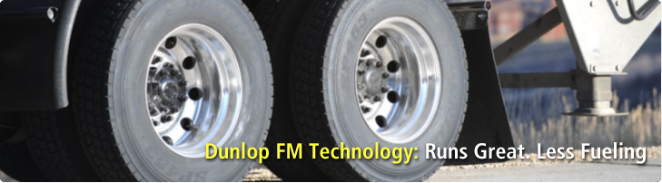 Dunlop FM Technology: Runs Great. Less Fueling.
